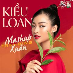 Mashup Trending Xuân (Single) - Kiều Loan
