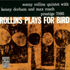 Rollins Plays For Bird - Sonny Rollins, Kenny Dorham, Max Roach
