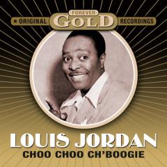 Forever Gold - Choo Choo Ch'boogie (Remastered) - Louis Jordan