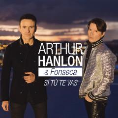 Si Tú Te Vas - Arthur Hanlon, Fonseca