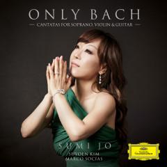 Only Bach - Cantatas For Soprano, Violin & Guitar - Sumi Jo, Suyoen Kim, Marco Socias, Christian Hommel