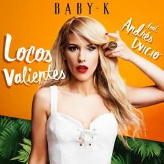 Locos Valientes - Baby K,Andrés Dvicio