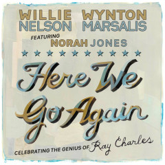 Here We Go Again: Celebrating The Genius Of Ray Charles - Willie Nelson, Wynton Marsalis, Norah Jones