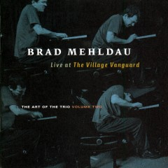 The Art Of The Trio Volume 2:  Live At The Village Vanguard - Brad Mehldau