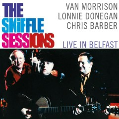 The Skiffle Sessions: Live In Belfast - Van Morrison