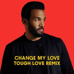 Change My Love (Tough Love Remix) - Craig David