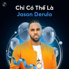 Chỉ Có Thể Là Jason Derulo - Jason Derulo