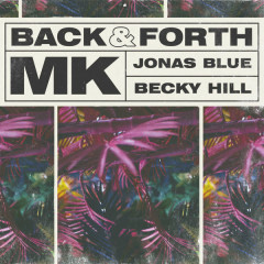 Back & Forth (Single) - MK, Jonas Blue, Becky Hill