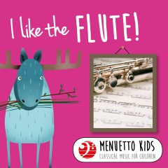 I Like the Flute! (Menuetto Kids - Classical Music for Children) - Various Artists