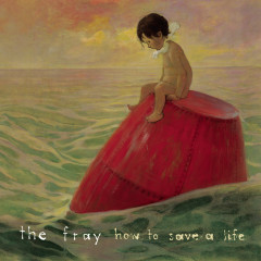 How To Save A Life EP - The Fray