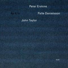 As It Is - Peter Erskine, Palle Danielsson, John Taylor