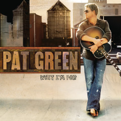 What I'm For - Pat Green