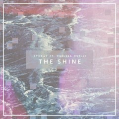 The Shine - ayokay,Chelsea Cutler