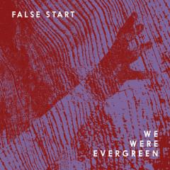 False Start (Remixes) - We Were Evergreen