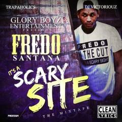 It's a Scary Site (Hosted by Trapaholics & DJ Victoriouz) - Fredo Santana