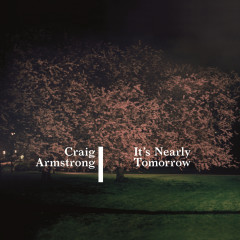 It's Nearly Tomorrow - Craig Armstrong