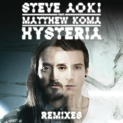 Hysteria (Remixes) - Steve Aoki, Matthew Koma