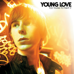 Too Young To Fight It - Young Love