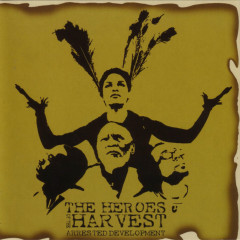Heroes of the Harvest - Arrested Development