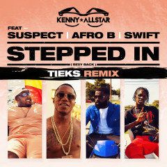 Stepped In (Sexy Back) [TIEKS Remix] - Kenny Allstar, Suspect, Afro B, Swift