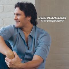 Old Things New - Joe Nichols