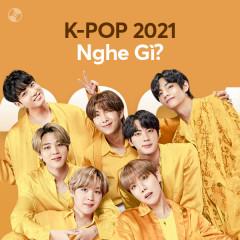K-Pop 2021 Nghe Gì? - BTS, BLACKPINK, Red Velvet, Brave Girls
