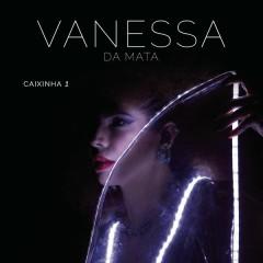Caixinha 1 (Ao Vivo) - Vanessa Da Mata