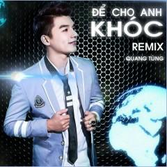 Để Cho Anh Khóc (Remix) (Single) - Quang Tùng