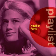 Playlist: Heather Parisi - Heather Parisi