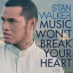 Music Won't Break Your Heart - Stan Walker
