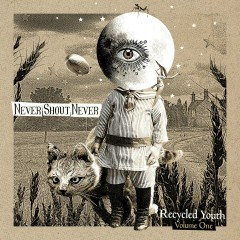 Recycled Youth - Volume One - Never Shout Never