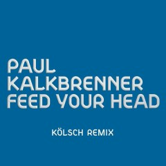 Feed Your Head (KÖLSCH Remix) - Paul Kalkbrenner