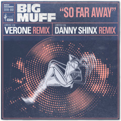So Far Away (feat. Lucy Woodward)  [The Verone & Danny Shinx Remixes] - Big Muff, Lucy Woodward