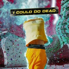 I Could Do Dead (Single)