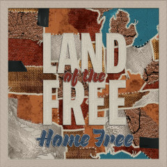 Land of the Free - Home Free