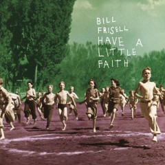Have a Little Faith (Nonesuch store edition) - Bill Frisell