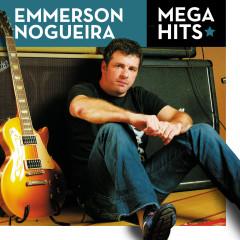 Mega Hits - Emmerson Nogueira - Emmerson Nogueira