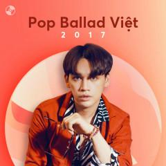 Các Ca Khúc Pop Ballad Việt Nổi Bật 2017