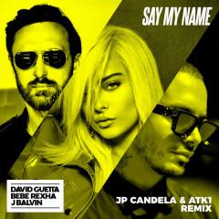 Say My Name (feat. Bebe Rexha & J. Balvin) [JP Candela & ATK1 Remix] - David Guetta, Bebe Rexha, J. Balvin
