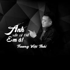 Anh Vẫn Cứ Thế, Em À! (Single) - Trương Việt Thái