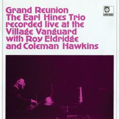 Grand Reunion Recorded Live At The Village Vanguard - Earl Hines, The Earl Hines Trio, Roy Eldridge, Coleman Hawkins
