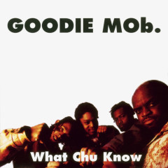What Chu Know (Remixes) - Goodie Mob