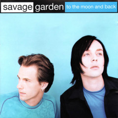 To the Moon and Back - Savage Garden