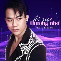 Ai Gieo Thương Nhớ (Single) - Quách Tuấn Du