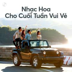 Nhạc Hoa Cho Cuối Tuần Vui Vẻ - Various Artists