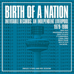 Birth Of A Nation: Inevitable Records: An Independent Liverpool 1979-1986 - Various Artists