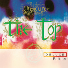 The Top (Deluxe Edition) - The Cure