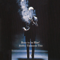 Born To Be Blue - Bobby Timmons Trio