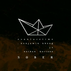 Sober - Evanturetime, Benjamin Kheng, Jon Chua JX, Nathan Hartono