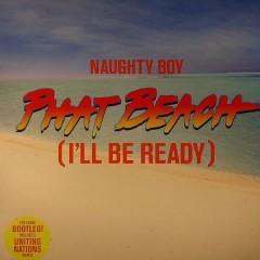 Phat Beach (I'll Be Ready) - Naughty Boy